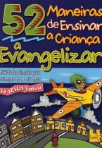 52 Maneiras de Ensinar a Criança a Evangelizar - Vida Nova -