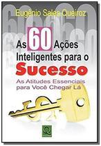 60 acoes inteligentes para o sucesso as atitudes essenciais para voce chega - QUALITYMARK