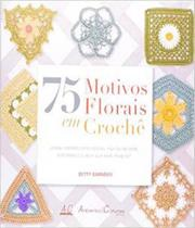 75 Motivos Florais Em Croche - Ambientes e costumes -