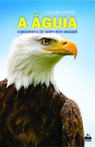 A Águia a biografia de Mary Rita Wigger - Litteris Editora -