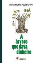 A árvore que dava dinheiro - Editora Moderna