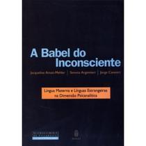 A Babel do Inconsciente - Língua Materna e Línguas Estrangeiras na Dimensão Psicanalítica - Imago -