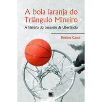 A bola laranja do Triângulo Mineiro - Scortecci Editora -