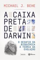 A caixa preta de Darwin - O desafio da bioquímica à teoria da evolução - Mackenzie -