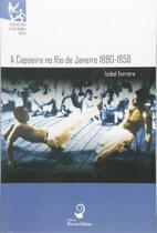 A Capoeira No Rio de Janeiro. 1890-1950 - Coleção Capoeira Viva - 2ab-novas ideias -