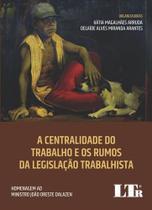 A centralidade do trabalho e os rumos da legislação trabalhista - Ltr