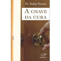 A chave da cura - pe. rufus pereira - Armazem