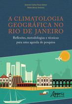 A Climatologia Geográfica no Rio de Janeiro: Reflexões, Metodologias e Técnicas Para Uma Agenda de P - Editora Appris