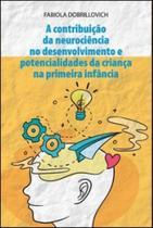 A contribuição da neurociência no desenvolvimento e potencialidades da criança a primeira infância - Scortecci _ Editora