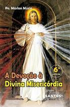A devoção à divina misericórdia - pe. márlon múcio - Armazem