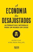 A Economia Dos Desajustados - Alternativas Informais Para Um Mundo Em Crise - Figurati -