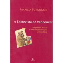 A Entrevista De Vancouver - Fragmentos De Vida e Obras De Uma Vocação Psicanalítica - Imago -