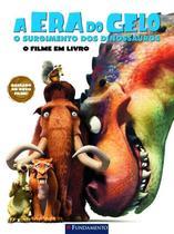 A Era do Gelo: O surgimento dos dinossauros - O filme em livro - Fundamento -
