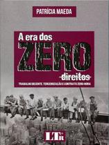 A Era dos Zero Direitos - Trabalho Decente, Terceirização e Contrato Zero-Hora - Ltr -