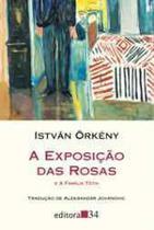A Exposição Das Rosas - Editora 34 -