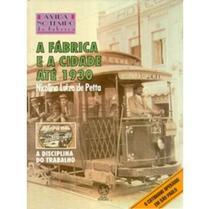 A Fábrica e A Cidade Até 1930 -  A Vida No Tempo da Fábrica - 10ª Edição 1995 - Atual