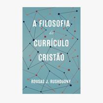 A Filosofia do Currículo Cristão - Rousas J. Rushdoony - Monergismo -