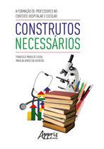 A Formação de Professores no Contexto Hospitalar e Escolar: Construtos Necessários - Editora Appris -