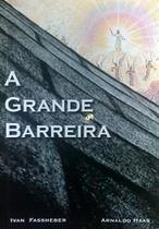 A grande barreira - contra o espiritismo - arnaldo haas - Armazem