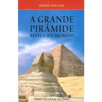 A Grande Piramide Revela seu Segredo - Ordem do graal na terra