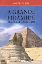 A Grande Piramide Revela Seu Segredo - Ordem do graal