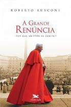 A grande renúncia: por que um papa se demite - roberto rusconi - Armazem