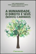 A Humanidade, o Direito e seus (Novos) Caminhos - Crv