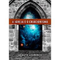 A Igreja e o Criacionismo - Adauto Lourenço - 9788581320052 -