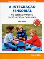 A Integração Sensorial. No Desenvolvimento e Aprendizagem da Criança - Papa-Letras
