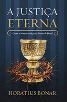 A Justiça Eterna  Como o Homem será Justo Diante de Deus - Fiel editora -