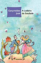 A Ladeira da Saudade - 3ª Ed. 2012 - Col. Veredas - Nova Ortografia - Moderna