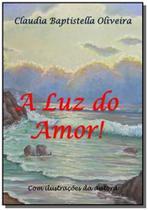 A luz do amor! - Autor independente -