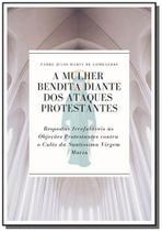 A Mulher Bendita diante dos Ataques Protestantes - Autor independente