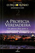 A Profecia Verdadeira - Jonathan R. Cash - Coleção O Fim do Mundo - Volume 2 -