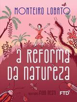 A Reforma da Natureza - Coleção Maravilhas de Lobato - Ftd -