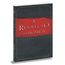 A Resolução De Todo Homem - Stephen  e Alex Kendrick - Bvbooks -