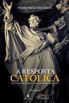 A resposta católica - padre paulo ricardo - Cleofas