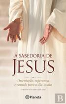 A sabedoria de jesus orientação, esperança e consolo para o dia-a-dia. - Armazem -