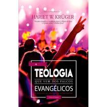 A Teologia Que Vem Dos Palcos Evangélicos - Hariet W. Krüger - A D SANTOS