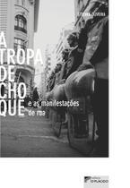 A Tropa de Choque e as Manifestações de rua - Editora dplácido