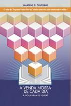 A venda nossa de cada dia: a nova Bíblia de vendas - Scortecci _ Editora
