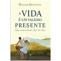 A Vida E Um Valioso Presente - Walter Quintana - A D Santos