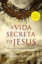 A vida secreta de jesus: os anos perdidos do cristianismo - nicolas notovitch - Armazem -