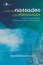 A Voz do Narrador e da Personagem Através da Memória em Machado de Assis e Milton Hatoum - Paco -