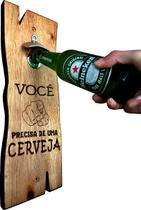 Abridor de Garrafa de Parede Rústico - Você Precisa de uma Cerveja 44x12 - Co2Beer