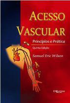 Acesso Vascular - Princípios e Prática - Di Livros Editora Ltda