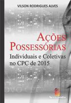 Açoes possessorias individuais e coletivas no cpc de 2015 - Servanda -
