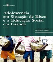 Adolescencia Em Situacao De Risco E A Educacao Social Em Luanda - 02 Ed - Paco editorial