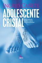 Adolescente Cristal - Como Entender, Acolher e Apoiar As Novas Gerações - Besourobox