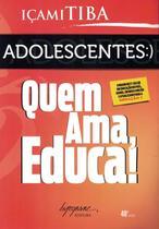 ADOLESCENTES - QUEM AMA, EDUCA! - 2ª ED - Integrare